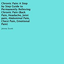 Chronic Pain: A Step-by-Step Guide to Permanently Relieving Chronic Pain Audiobook by Jenna Scott Narrated by Charles Bentley