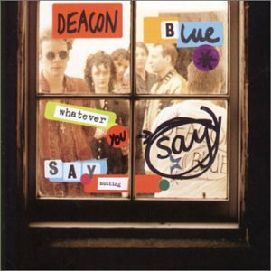 Deacon Blue And Ricky Ross - Whatever You Say, Say Nothing