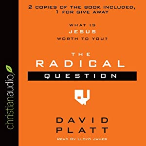 The Radical Question: What Is Jesus Worth to You? | [David Platt]
