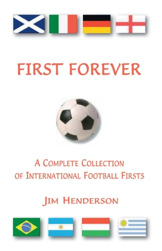 First Forever: A Complete Collection of International Football Firsts