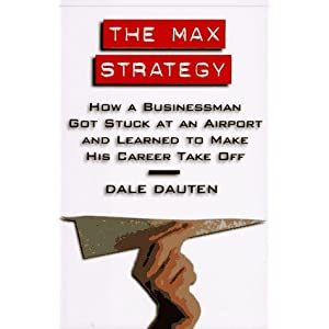 The Max Strategy: How a Businessman Got Stuck at an Airport and Learned to Make His Career Take Off