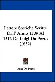 Lettere Storiche Scritte Dall' Anno 1509 Al 1512 Da Luigi Da Porto