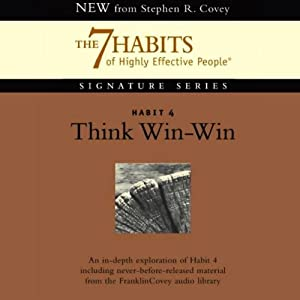 Think Win-Win: Habit 4 of The 7 Habits of Highly Effective People | [Stephen R. Covey]