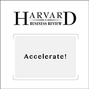 Accelerate! (Harvard Business Review) Periodical