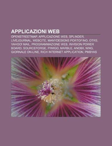 Applicazioni web: OpenStreetMap, Applicazione Web, Splinder, LiveJournal, WebCite, ManyDesigns Portofino, OTRS, Yahoo! mail, Programmazione Web (Italian Edition)
