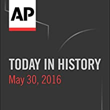 Today in History: May 30, 2016 Radio/TV Program by  Associated Press Narrated by Camille Bohannon