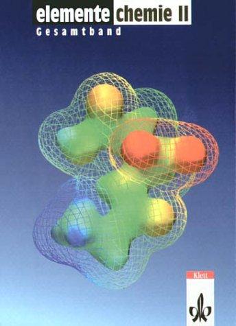 Elemente Chemie. Unterrichtswerk für Chemie an Gymnasien: Elemente Chemie, Überregionale Ausgabe, Neubearbeitung, Bd.2, Schülerband 11.-13. Schuljahr, Gesamtausgabe: BD II
