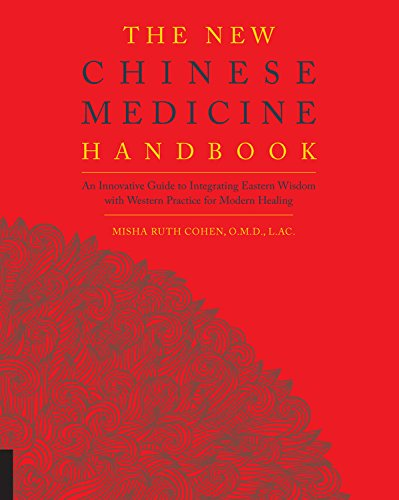 The new Chinese medicine handbook : an innovative guide to integrating eastern wisdom with western practice for modern healing / Misha Ruth Cohen