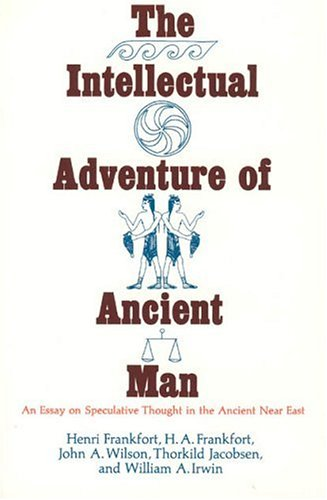 Intellectual Adventure of Ancient Man : An Essay on Speculative Thought in the Ancient Near East, HENRI FRANKFORT