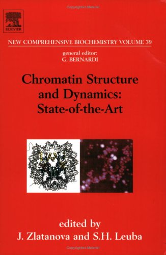 Chromatin Structure and Dynamics: State of the Art: New Comprehensive Biochemistry Volume 39