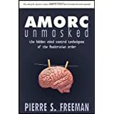 AMORC Unmasked: The hidden mind control techniques of the Rosicrucian orderby Pierre S. Freeman
