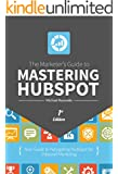 The Marketer's Guide to Mastering HubSpot: Your Guide to Navigating HubSpot for Inbound Marketing
