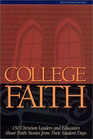 College Faith: 150 Christian Leaders and Educators Share Faith Stories from Their Student Days, RONALD ALAN KNOTT