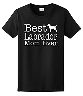 Dog Lover Gift Best Labrador Lab Mom Ever Ladies T-Shirt