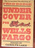 Undercover for Wells Fargo: The Unvarnished Recollections of Fred Dodge