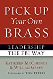 Pick up your own brass : leadership the FBI way