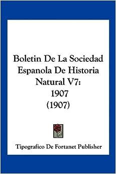 Boletin De La Sociedad Espanola De Historia Natural V7: 1907 (1907