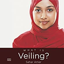 What Is Veiling? (       UNABRIDGED) by Sahar Amer Narrated by Lameece Issaq