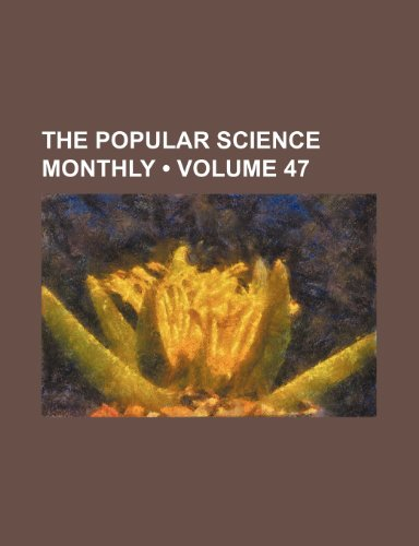 The Popular Science Monthly (Volume 47 )