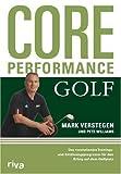 Core Performance Golf: Das revolutionäre Trainings- und Ernährungsprogramm für den Erfolg auf dem Golfplatz - Mark Verstegen