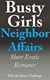 Busty Girls Neighbor Affairs: Short Erotic Romance - Book 4