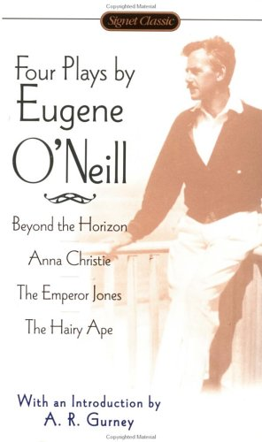 Four Plays by Eugene ONeill : Beyond the Horizon/the Emperor Jones/Anna Christie/the Hairy Ape, EUGENE O'NEILL, A. R. GURNEY