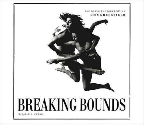 Breaking Bounds: The Dance Photography of Lois Greenfield, William Ewing