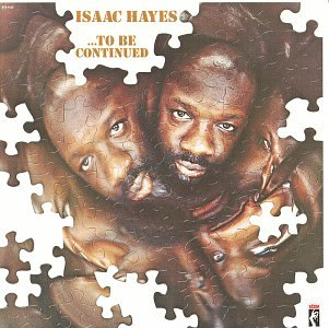 Isaac Hayes - ...To Be Continued - Zortam Music