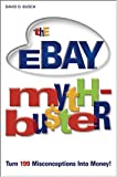 The eBay Myth-Bu$ter: Turn 199 Misconceptions Into Money! (For Dummies Series) (0764576127) by Busch, David D.