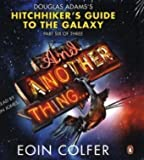 And Another Thing: Douglas Adams's Hitchhiker's Guide to the Galaxy, Part Six of Three (0141044128) by Colfer, Eoin