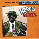 Heroes of the Blues - The Very Best of Reverend Gary Davis ~ Rev. Gary Davis