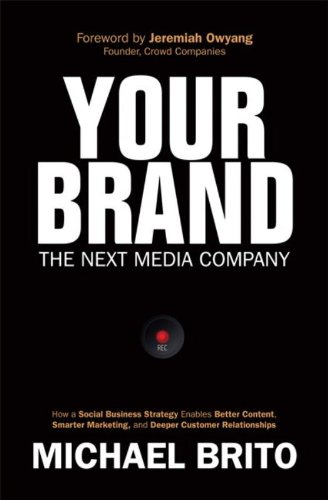 Your Brand, The Next Media Company: How A Social Business Strategy Enables Better Content, Smarter Marketing, And Deeper Customer Relationships (Que Biz-Tech)