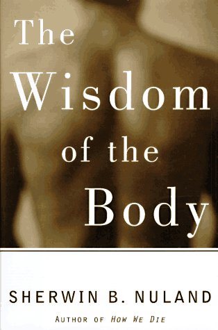 The Wisdom of the Body: Discovering the Human Spirit, Nuland, Sherwin B.