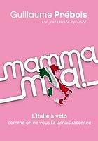 MAMMA MIA !: L'Italie � v�lo comme on ne vous l'a jamais racont�e