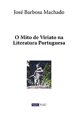O Mito de Viriato na Literatura Portuguesa (Portuguese Edition)