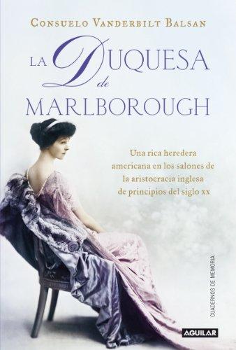 Consuelo Vanderbilt Balsan - La duquesa de Marlborough: Una rica heredera americana en los salones de la aristocracia inglesa de principios del siglo XX