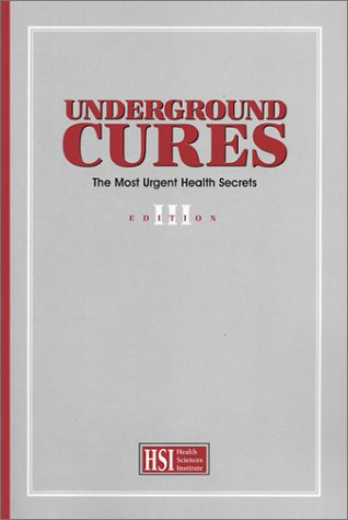 Underground Cures: The Most Urgent Health Secrets, Health Sciences Institute