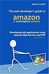 The Web Developer's Guide To Amazon E-Commerce Service: Developing Web Applications Using Amazon Web Services And PHP