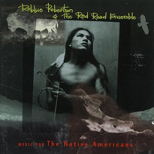 Robbie Robertson and the Red Road Ensemble - Music for the Native Americans - Zortam Music