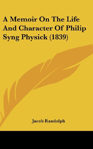 A Memoir on the Life and Character of Philip Syng Physick (1839)