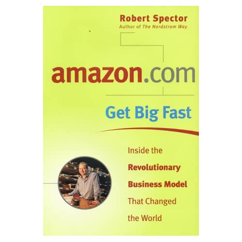 amazon.com - Get Big Fast : Inside the Revolutionary Business Model That Changed the World
