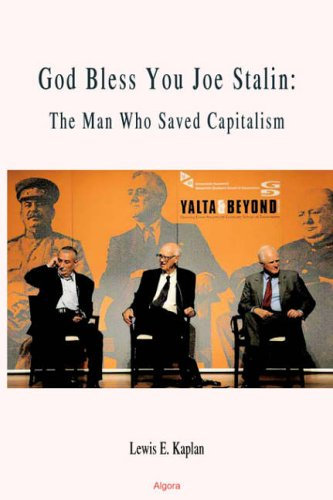 God Bless You, Joe Stalin: The Man Who Saved Capitalism: Lewis E. Kaplan: 9780875864648: Amazon.com: Books