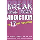 Break Free from Addiction: The 12 Step Programmeby Robert Lefever