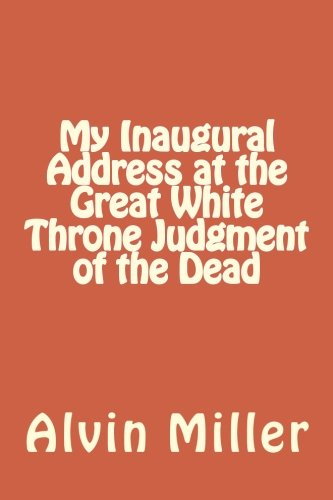 My Inaugural Address at the Great White Throne Judgment of the Dead