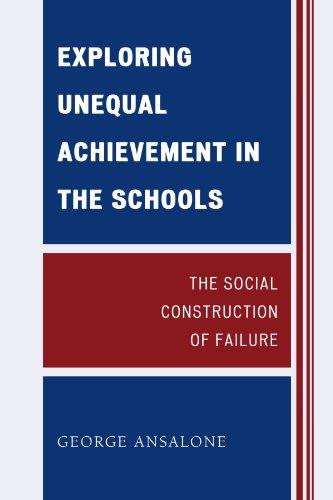 Exploring Unequal Achievement in the Schools: The Social Construction of Failure PDF