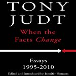 When the Facts Change: Essays, 1995-2010 | Tony Judt