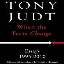 When the Facts Change: Essays, 1995-2010 (       UNABRIDGED) by Tony Judt Narrated by Sean Pratt