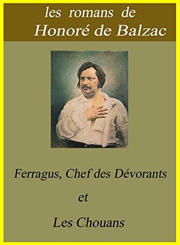 Honoré de Balzac - Les romans de Honoré de Balzac / Ferragus, Chef des Dévorants et Les Chouans (French Edition)