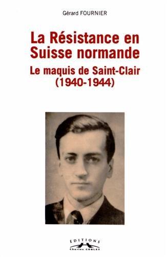 La résistance en Suisse Normande : Le maquis de Saint-Clair : 1940-1944.