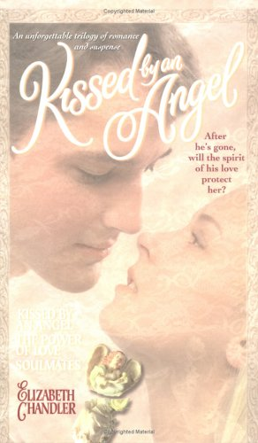 Kissed by an Angel Collector's Edition: Kissed by an Angel the Power of Love Soulmates, Elizabeth Chandler